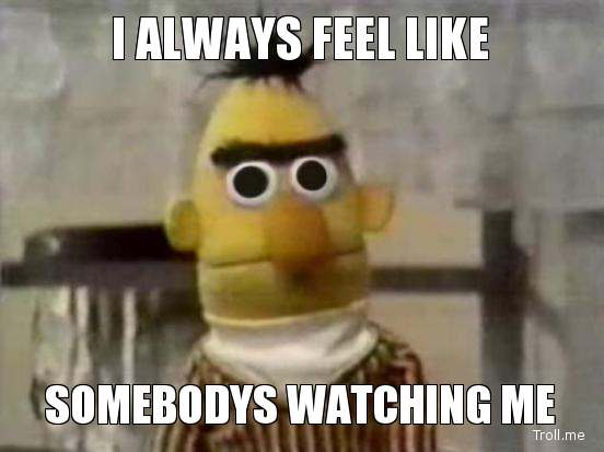 i-always-feel-like-somebodys-watching-me